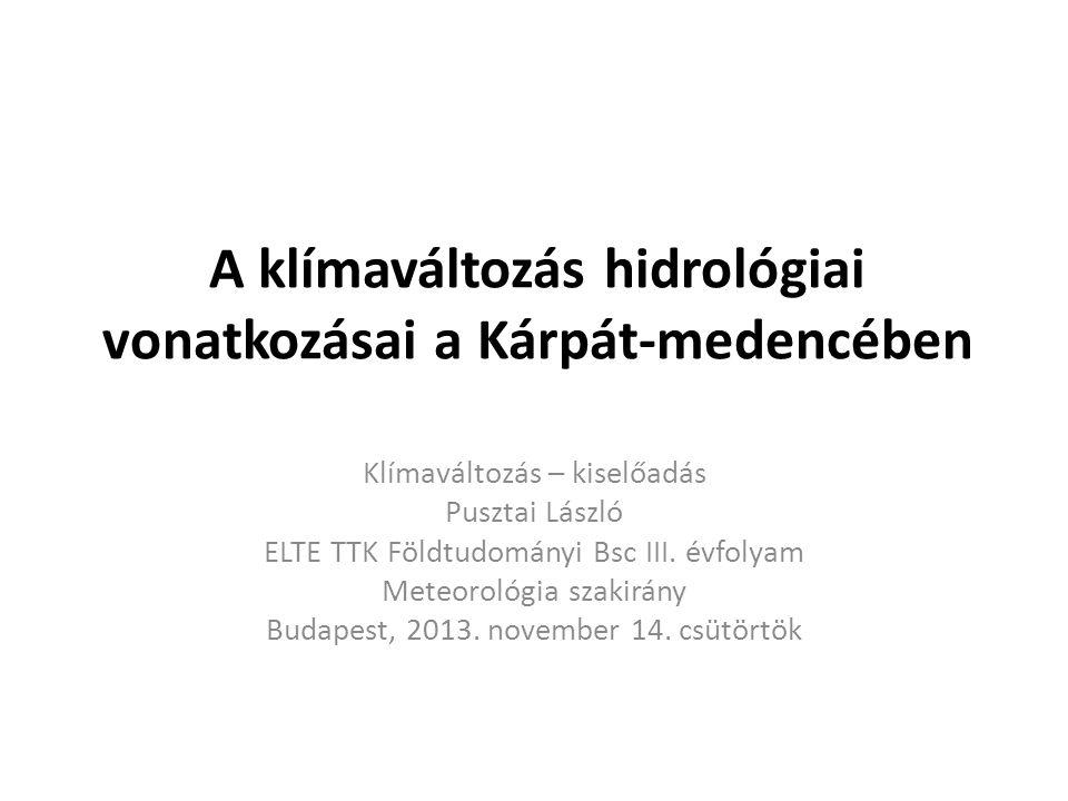 A klímaváltozás hidrológiai vonatkozásai a Kárpát-medencében Klímaváltozás – kiselőadás Pusztai László ELTE TTK Földtudományi Bsc III. évfolyam Meteor