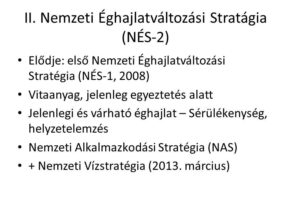 II. Nemzeti Éghajlatváltozási Stratágia (NÉS-2) Elődje: első Nemzeti Éghajlatváltozási Stratégia (NÉS-1, 2008) Vitaanyag, jelenleg egyeztetés alatt Je
