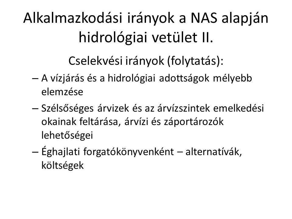 Alkalmazkodási irányok a NAS alapján hidrológiai vetület II. Cselekvési irányok (folytatás): – A vízjárás és a hidrológiai adottságok mélyebb elemzése