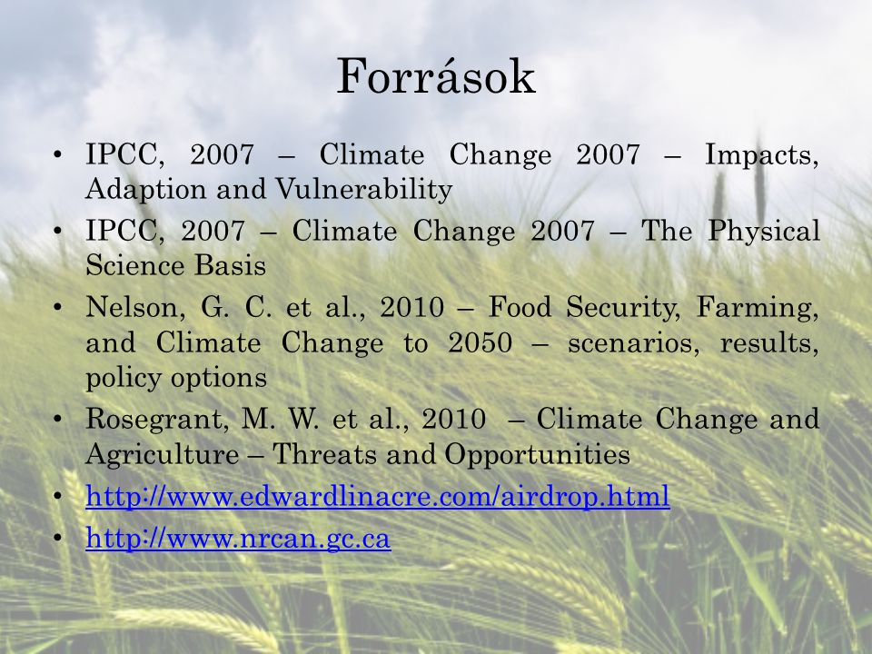 Források IPCC, 2007 – Climate Change 2007 – Impacts, Adaption and Vulnerability IPCC, 2007 – Climate Change 2007 – The Physical Science Basis Nelson,