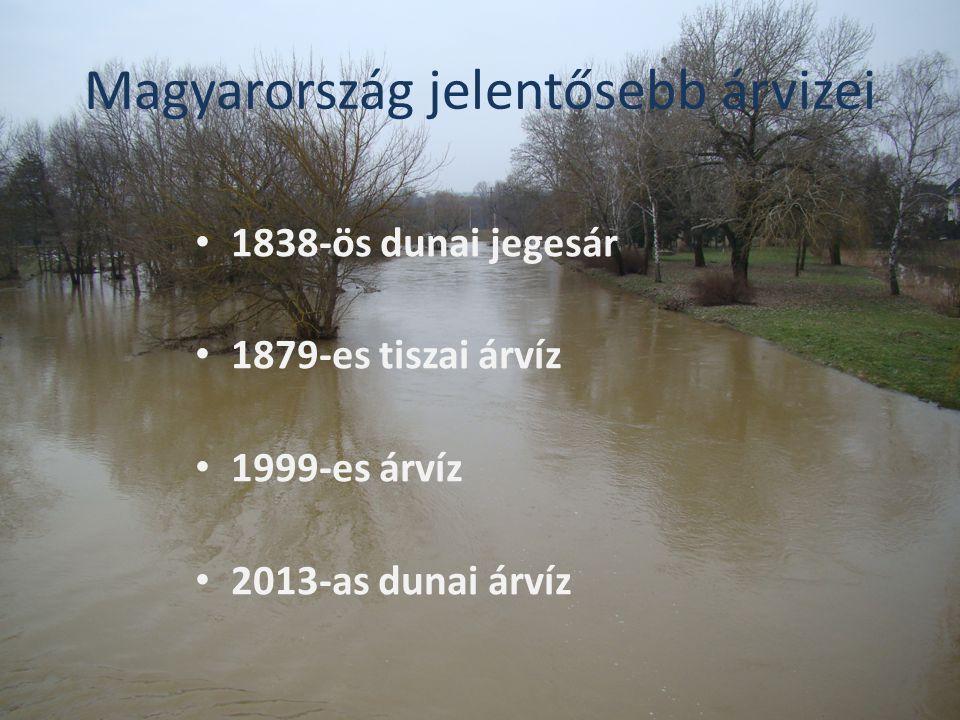 Magyarország jelentősebb árvizei 1838-ös dunai jegesár 1879-es tiszai árvíz 1999-es árvíz 2013-as dunai árvíz