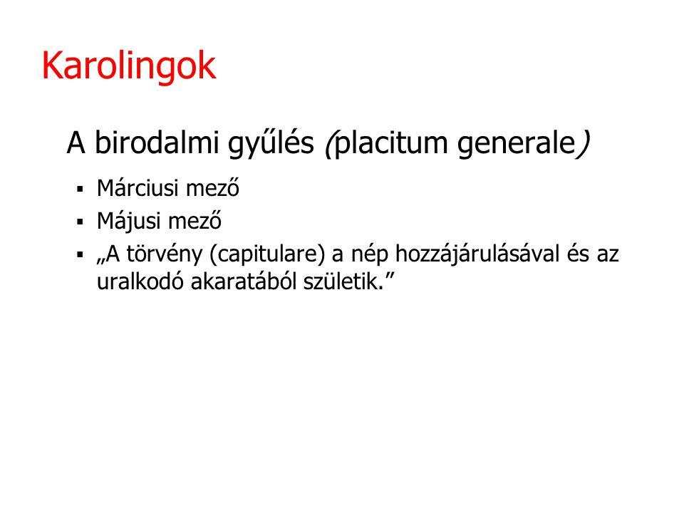 """Karolingok A birodalmi gyűlés (placitum generale)  Márciusi mező  Májusi mező  """"A törvény (capitulare) a nép hozzájárulásával és az uralkodó akaratából születik."""