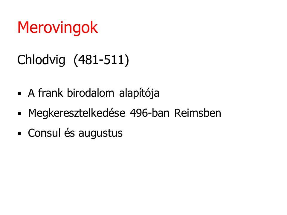 Merovingok Chlodvig (481-511)  A frank birodalom alapítója  Megkeresztelkedése 496-ban Reimsben  Consul és augustus