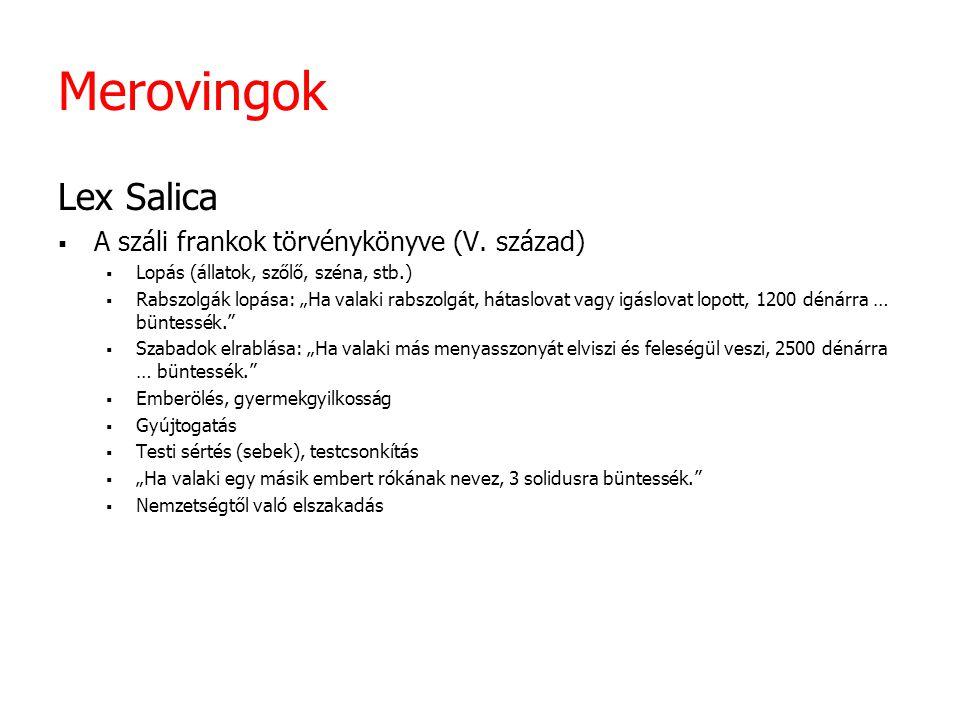 Merovingok Lex Salica  A száli frankok törvénykönyve (V.