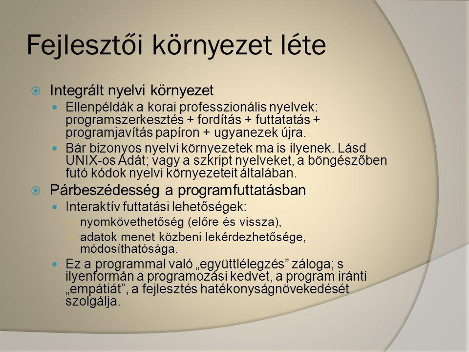 Fejlesztői környezet léte  Integrált nyelvi környezet Ellenpéldák a korai professzionális nyelvek: programszerkesztés + fordítás + futtatatás + progr