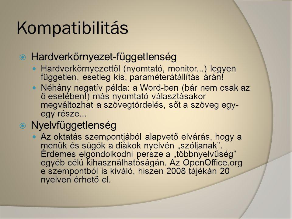 Kompatibilitás  Hardverkörnyezet-függetlenség Hardverkörnyezettől (nyomtató, monitor...) legyen független, esetleg kis, paraméterátállítás árán! Néhá