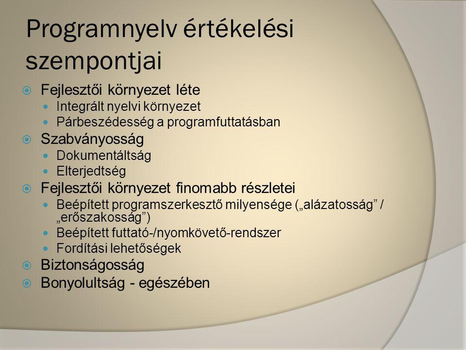 Programnyelv értékelési szempontjai  Fejlesztői környezet léte Integrált nyelvi környezet Párbeszédesség a programfuttatásban  Szabványosság Dokumen