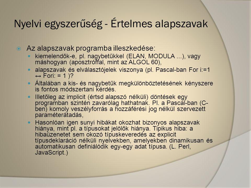 Nyelvi egyszerűség - Értelmes alapszavak  Az alapszavak programba illeszkedése: kiemelendők-e, pl. nagybetűkkel (ELAN, MODULA...), vagy máshogyan (ap