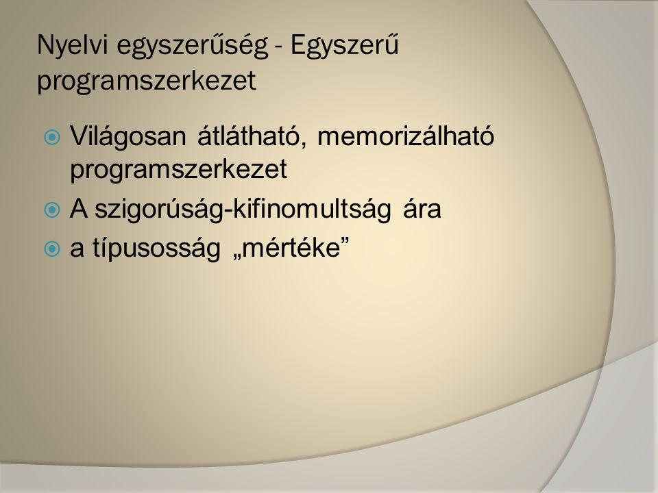 Nyelvi egyszerűség - Következetes programszerkezet, következetesség  Következetesség = kevés szabály (kevés kivétel) → kitalálhatóság  Könnyen megjegyezhetők pl.