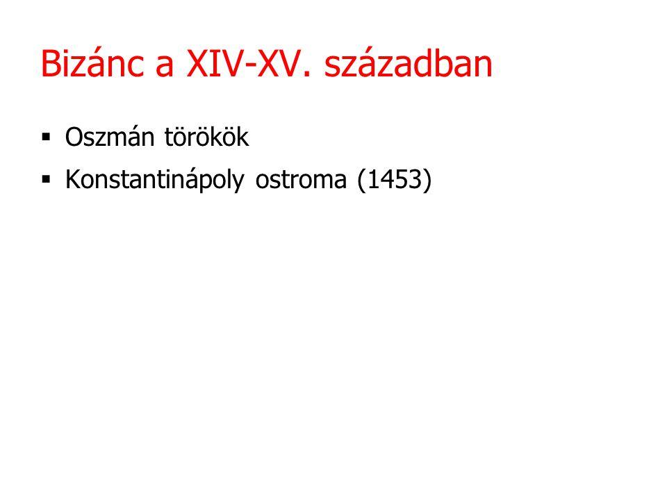 Bizánc a XIV-XV. században  Oszmán törökök  Konstantinápoly ostroma (1453)