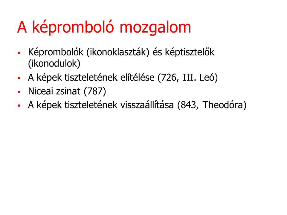 A képromboló mozgalom  Képrombolók (ikonoklaszták) és képtisztelők (ikonodulok)  A képek tiszteletének elítélése (726, III. Leó)  Niceai zsinat (78