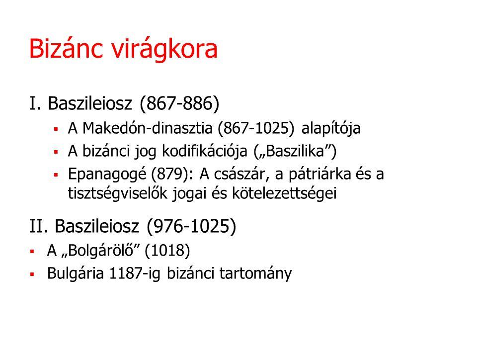"""Bizánc virágkora I. Baszileiosz (867-886)  A Makedón-dinasztia (867-1025) alapítója  A bizánci jog kodifikációja (""""Baszilika"""")  Epanagogé (879): A"""