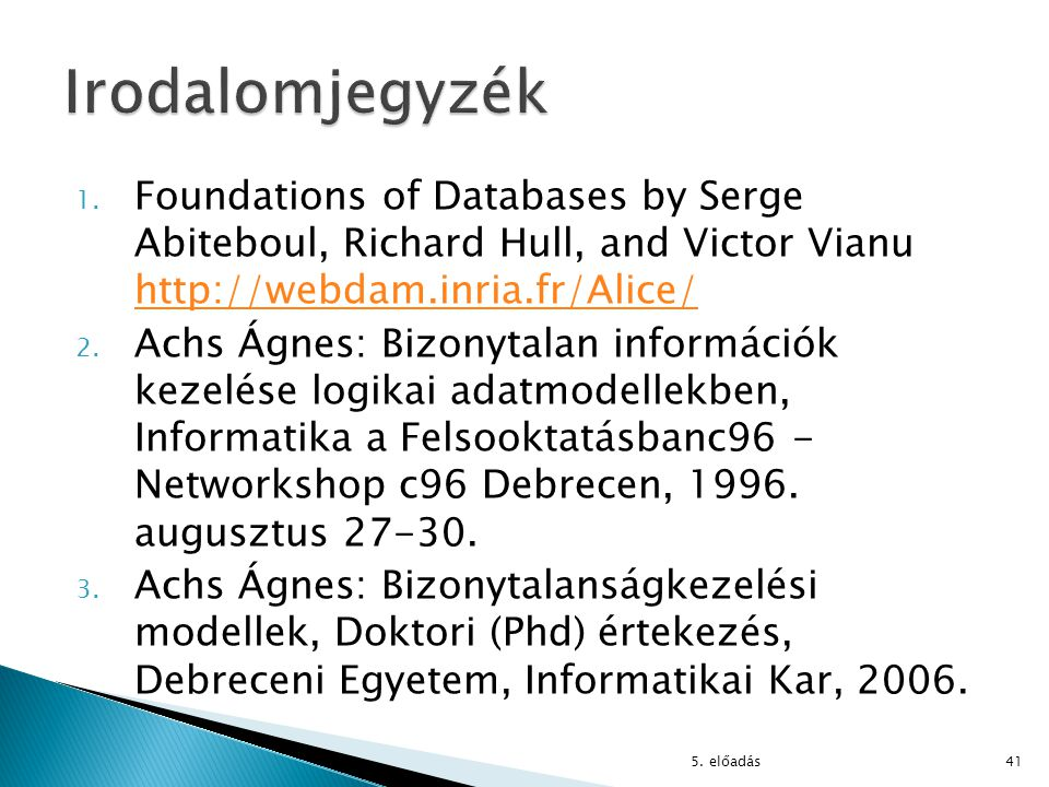 1. Foundations of Databases by Serge Abiteboul, Richard Hull, and Victor Vianu http://webdam.inria.fr/Alice/ http://webdam.inria.fr/Alice/ 2. Achs Ágn