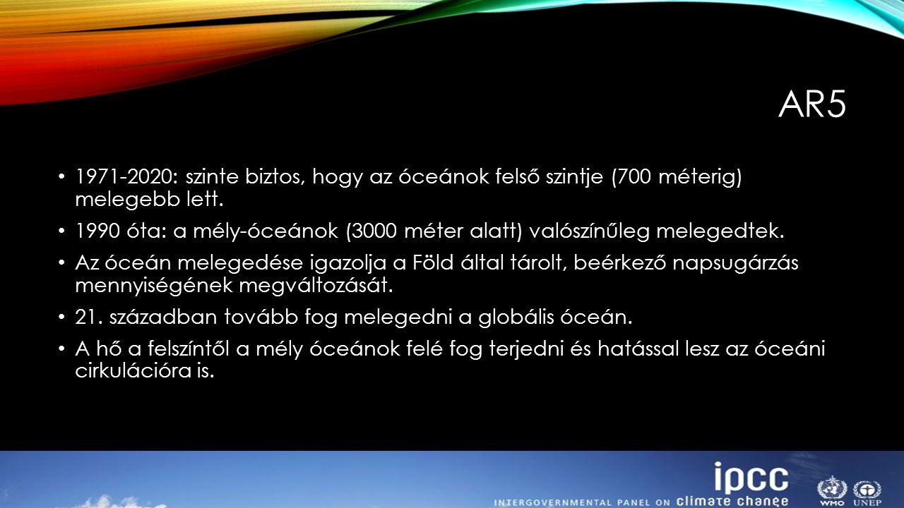 AR5 1971-2020: szinte biztos, hogy az óceánok felső szintje (700 méterig) melegebb lett. 1990 óta: a mély-óceánok (3000 méter alatt) valószínűleg mele
