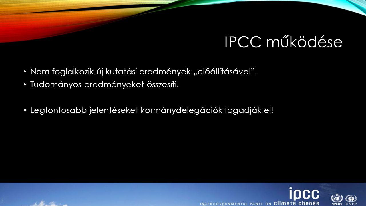 """IPCC működése Nem foglalkozik új kutatási eredmények """"előállításával"""". Tudományos eredményeket összesíti. Legfontosabb jelentéseket kormánydelegációk"""