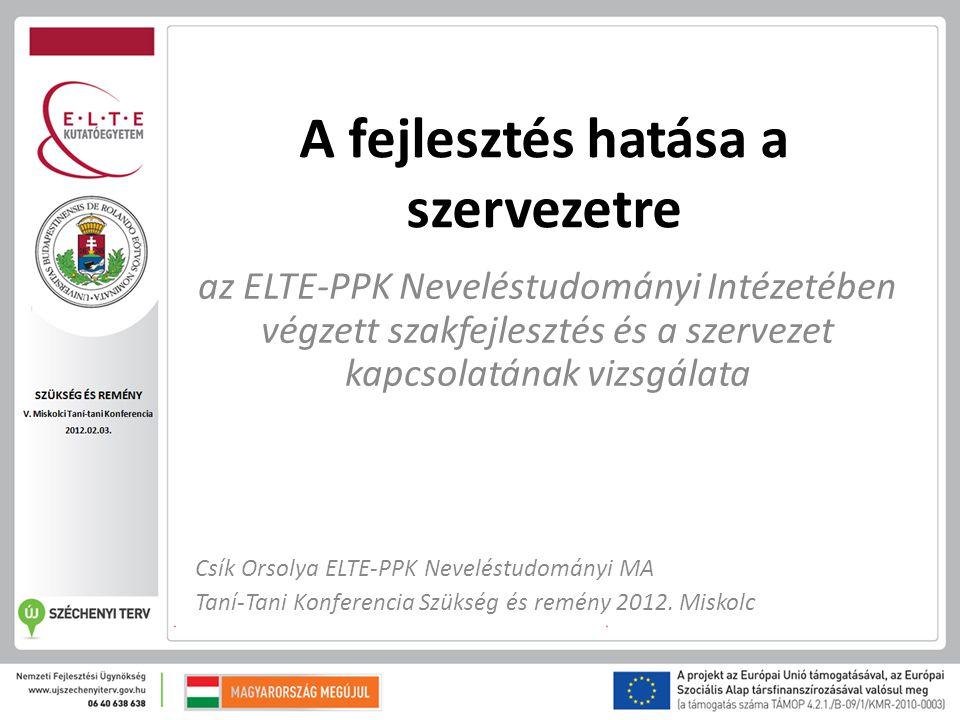 A fejlesztés hatása a szervezetre az ELTE-PPK Neveléstudományi Intézetében végzett szakfejlesztés és a szervezet kapcsolatának vizsgálata Csík Orsolya