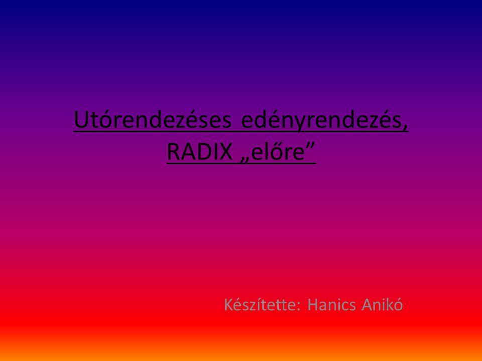"""Utórendezéses edényrendezés, RADIX """"előre"""" Készítette: Hanics Anikó"""