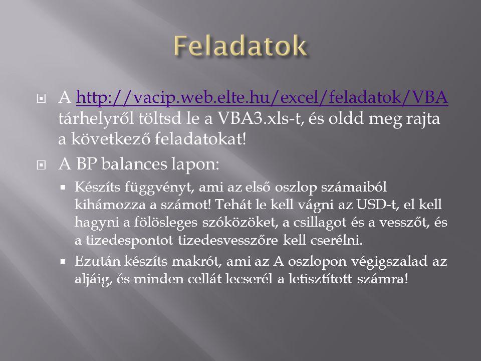  A http://vacip.web.elte.hu/excel/feladatok/VBA tárhelyről töltsd le a VBA3.xls-t, és oldd meg rajta a következő feladatokat!http://vacip.web.elte.hu