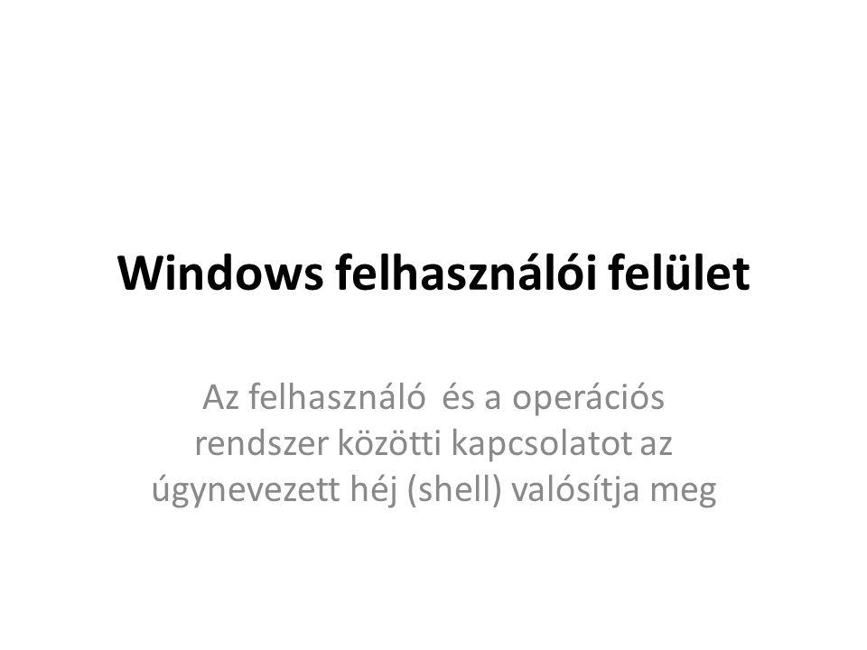 Windows felhasználói felület Az felhasználó és a operációs rendszer közötti kapcsolatot az úgynevezett héj (shell) valósítja meg