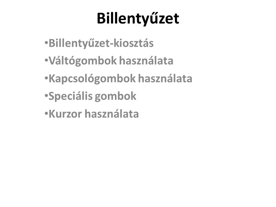 Billentyűzet Billentyűzet-kiosztás Váltógombok használata Kapcsológombok használata Speciális gombok Kurzor használata