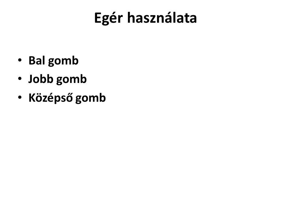 Egér használata Bal gomb Jobb gomb Középső gomb