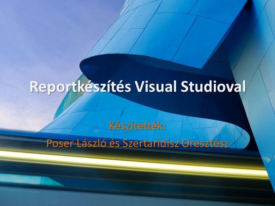 Reportkészítés Visual Studioval Készítették: Poser László és Szertaridisz Oresztész