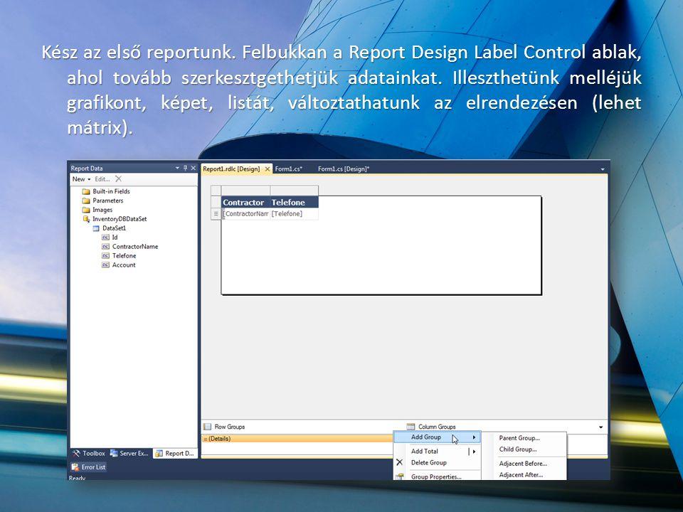 Kész az első reportunk. Felbukkan a Report Design Label Control ablak, ahol tovább szerkesztgethetjük adatainkat. Illeszthetünk melléjük grafikont, ké