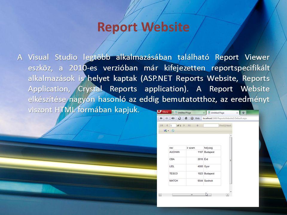 Report Website A Visual Studio legtöbb alkalmazásában található Report Viewer eszköz, a 2010-es verzióban már kifejezetten reportspecifikált alkalmazá