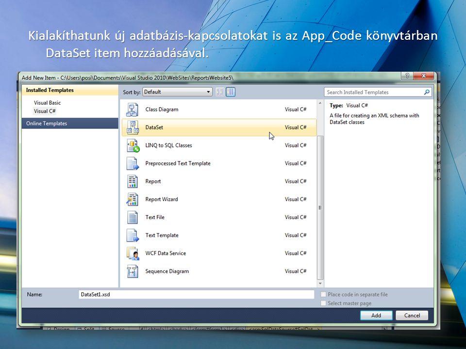 Kialakíthatunk új adatbázis-kapcsolatokat is az App_Code könyvtárban DataSet item hozzáadásával.