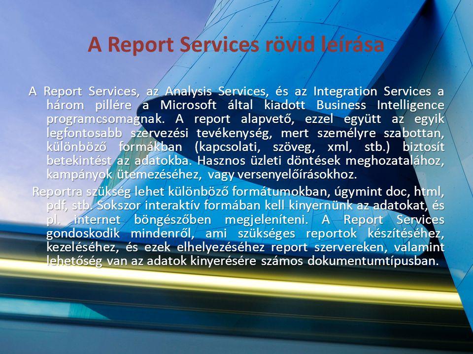 A Report Services rövid leírása A Report Services, az Analysis Services, és az Integration Services a három pillére a Microsoft által kiadott Business
