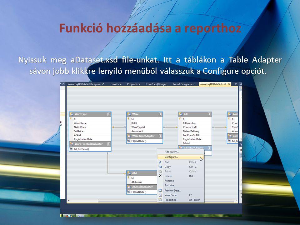Funkció hozzáadása a reporthoz Nyissuk meg aDataset.xsd file-unkat. Itt a táblákon a Table Adapter sávon jobb klikkre lenyíló menüből válasszuk a Conf