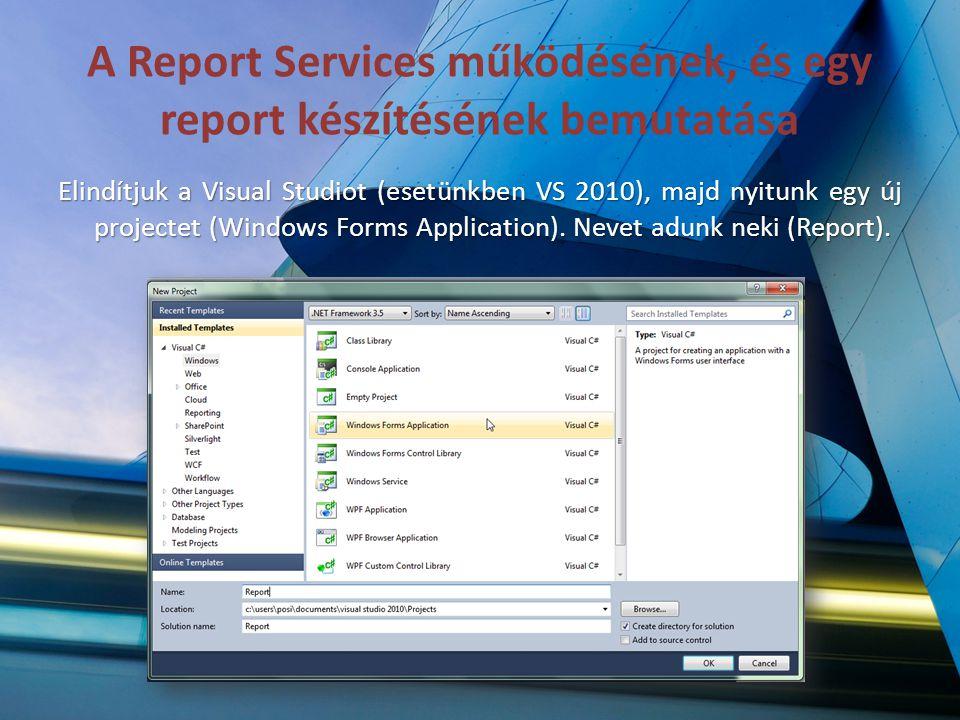 A Report Services működésének, és egy report készítésének bemutatása Elindítjuk a Visual Studiot (esetünkben VS 2010), majd nyitunk egy új projectet (