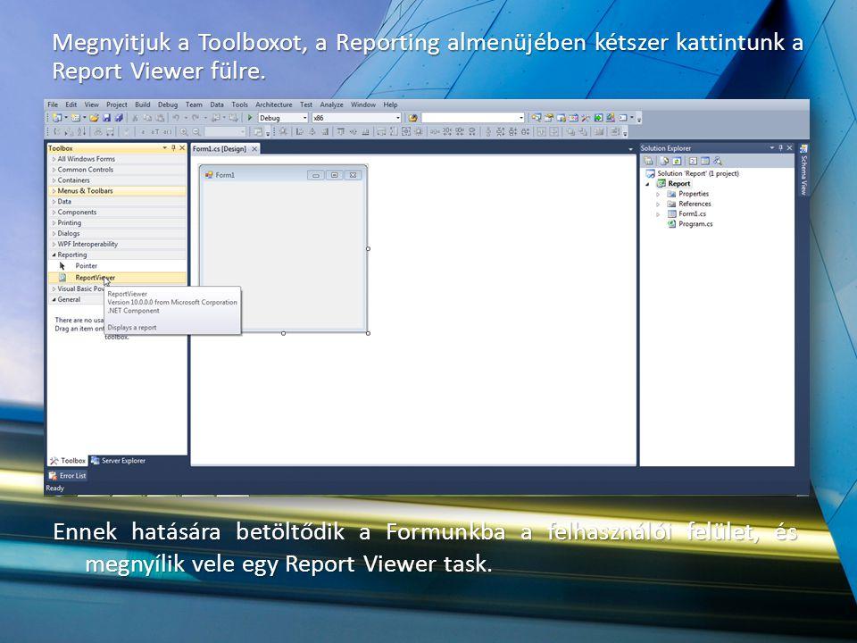 Megnyitjuk a Toolboxot, a Reporting almenüjében kétszer kattintunk a Report Viewer fülre. Ennek hatására betöltődik a Formunkba a felhasználói felület