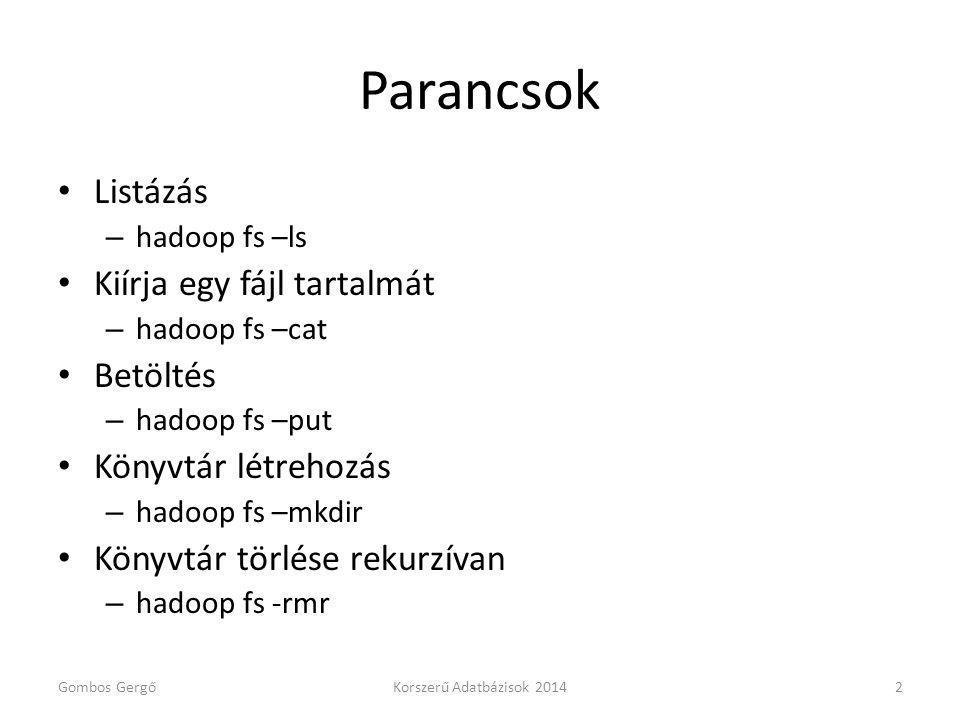 Parancsok Listázás – hadoop fs –ls Kiírja egy fájl tartalmát – hadoop fs –cat Betöltés – hadoop fs –put Könyvtár létrehozás – hadoop fs –mkdir Könyvtá