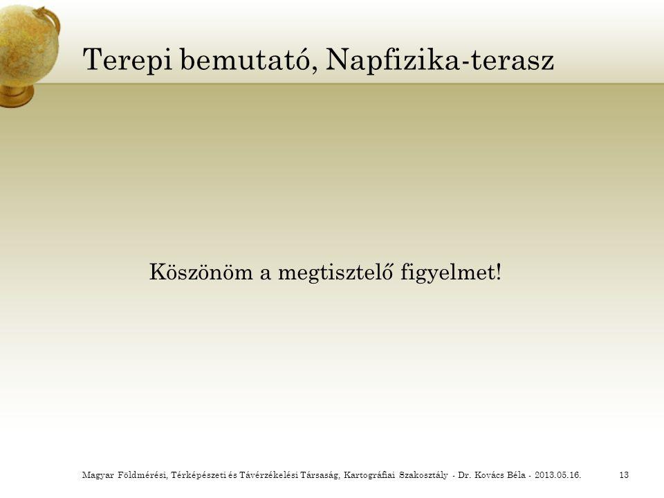 Terepi bemutató, Napfizika-terasz Köszönöm a megtisztelő figyelmet! Magyar Földmérési, Térképészeti és Távérzékelési Társaság, Kartográfiai Szakosztál