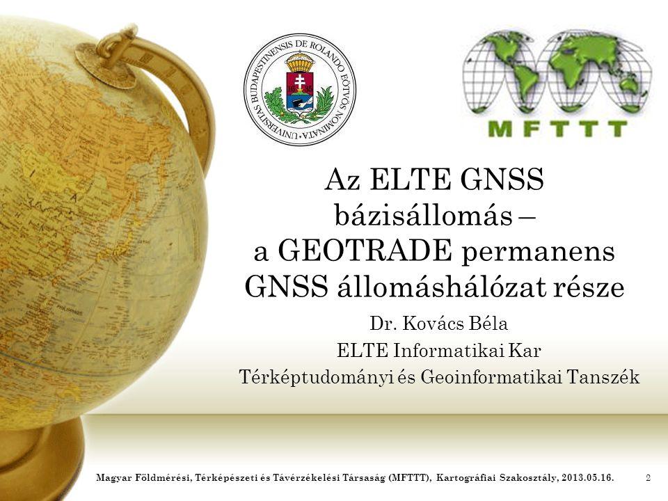 Az ELTE GNSS bázisállomás – a GEOTRADE permanens GNSS állomáshálózat része Dr. Kovács Béla ELTE Informatikai Kar Térképtudományi és Geoinformatikai Ta