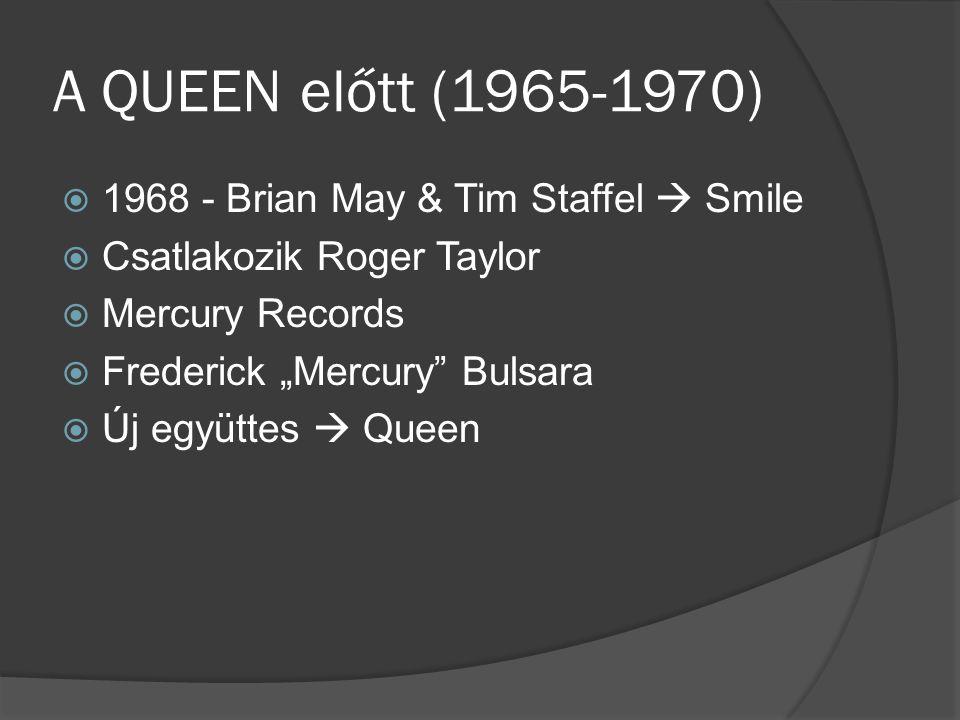"""A QUEEN előtt (1965-1970)  1968 - Brian May & Tim Staffel  Smile  Csatlakozik Roger Taylor  Mercury Records  Frederick """"Mercury Bulsara  Új együttes  Queen"""