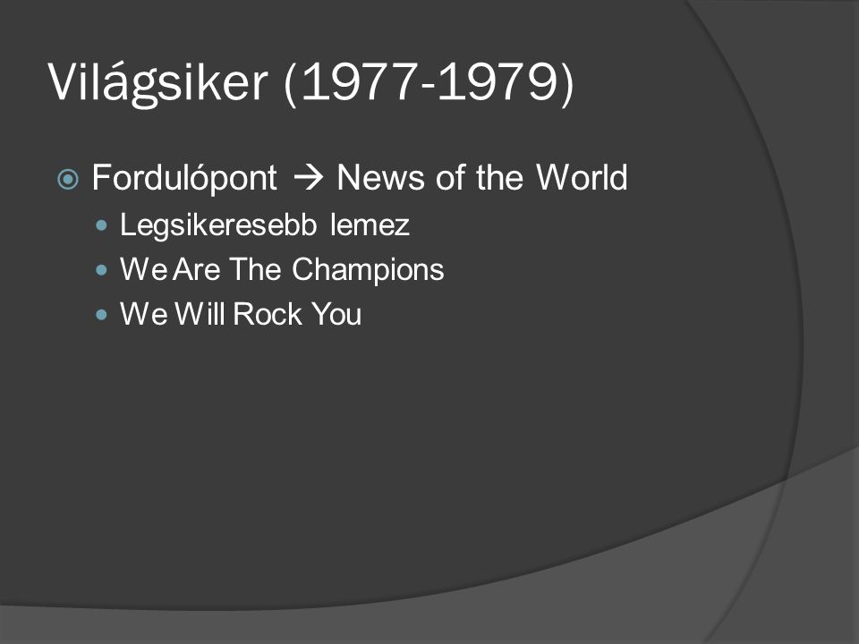 Világsiker (1977-1979)  Fordulópont  News of the World Legsikeresebb lemez We Are The Champions We Will Rock You