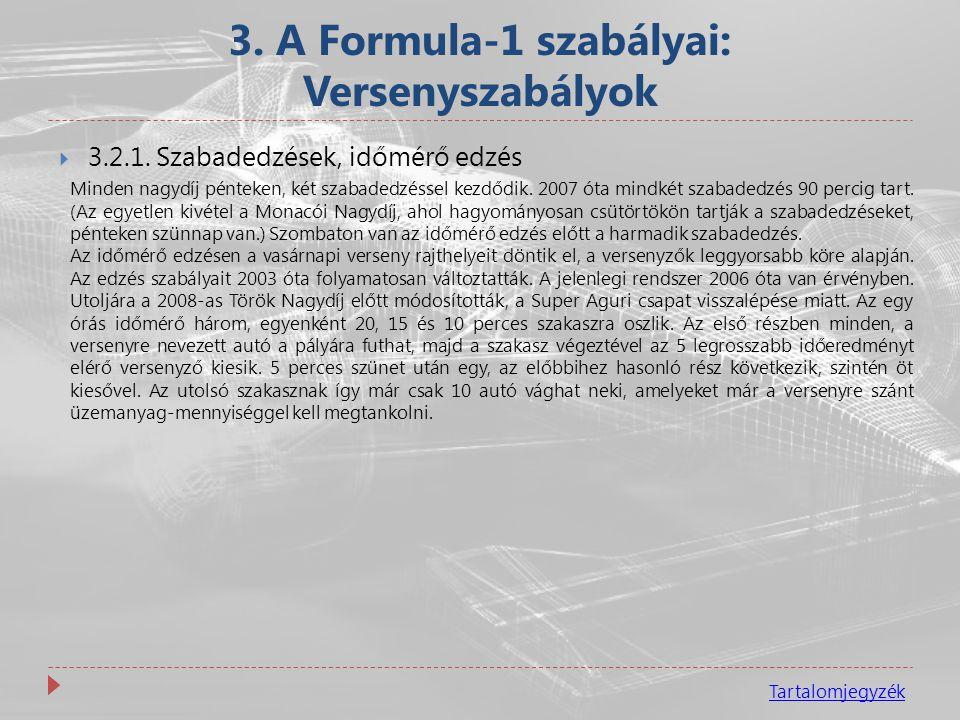 3. A Formula-1 szabályai: Versenyszabályok Tartalomjegyzék  3.2.1. Szabadedzések, időmérő edzés Minden nagydíj pénteken, két szabadedzéssel kezdődik.