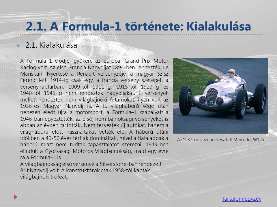 2.1. A Formula-1 története: Kialakulása  2.1. Kialakulása A Formula–1 elődje, gyökere az európai Grand Prix Motor Racing volt. Az első, Francia Nagyd