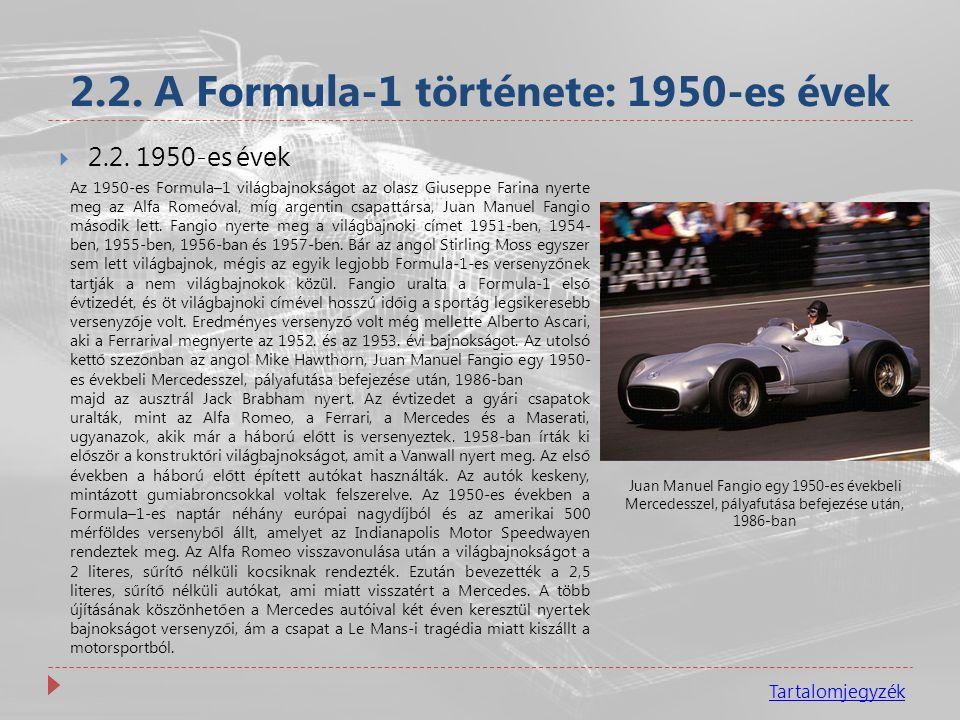 2.2. A Formula-1 története: 1950-es évek  2.2. 1950-es évek Az 1950-es Formula–1 világbajnokságot az olasz Giuseppe Farina nyerte meg az Alfa Romeóva