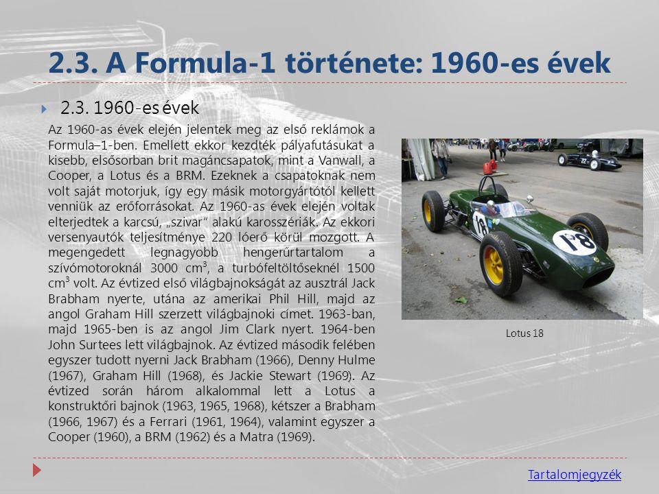 2.3. A Formula-1 története: 1960-es évek Tartalomjegyzék  2.3. 1960-es évek Az 1960-as évek elején jelentek meg az első reklámok a Formula–1-ben. Eme