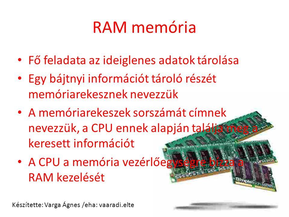 RAM memória Fő feladata az ideiglenes adatok tárolása Egy bájtnyi információt tároló részét memóriarekesznek nevezzük A memóriarekeszek sorszámát címn