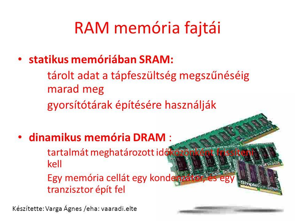 RAM memória fajtái statikus memóriában SRAM: tárolt adat a tápfeszültség megszűnéséig marad meg gyorsítótárak építésére használják dinamikus memória D