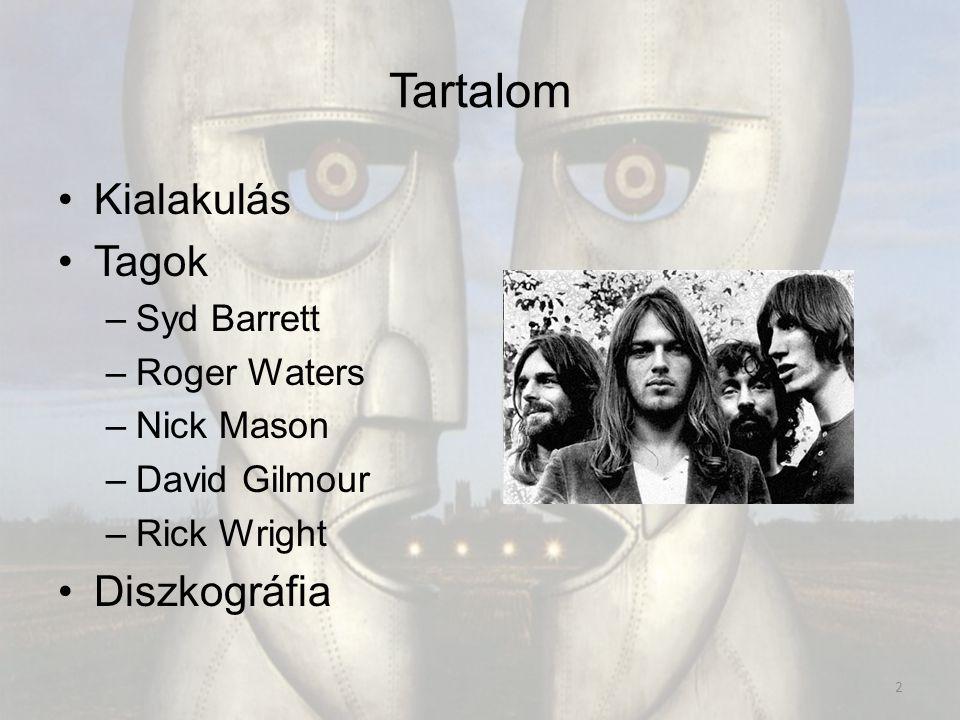 Tartalom Kialakulás Tagok –Syd Barrett –Roger Waters –Nick Mason –David Gilmour –Rick Wright Diszkográfia 2