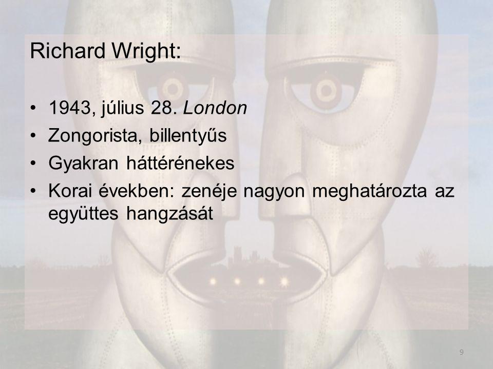 Richard Wright: 1943, július 28. London Zongorista, billentyűs Gyakran háttérénekes Korai években: zenéje nagyon meghatározta az együttes hangzását 9