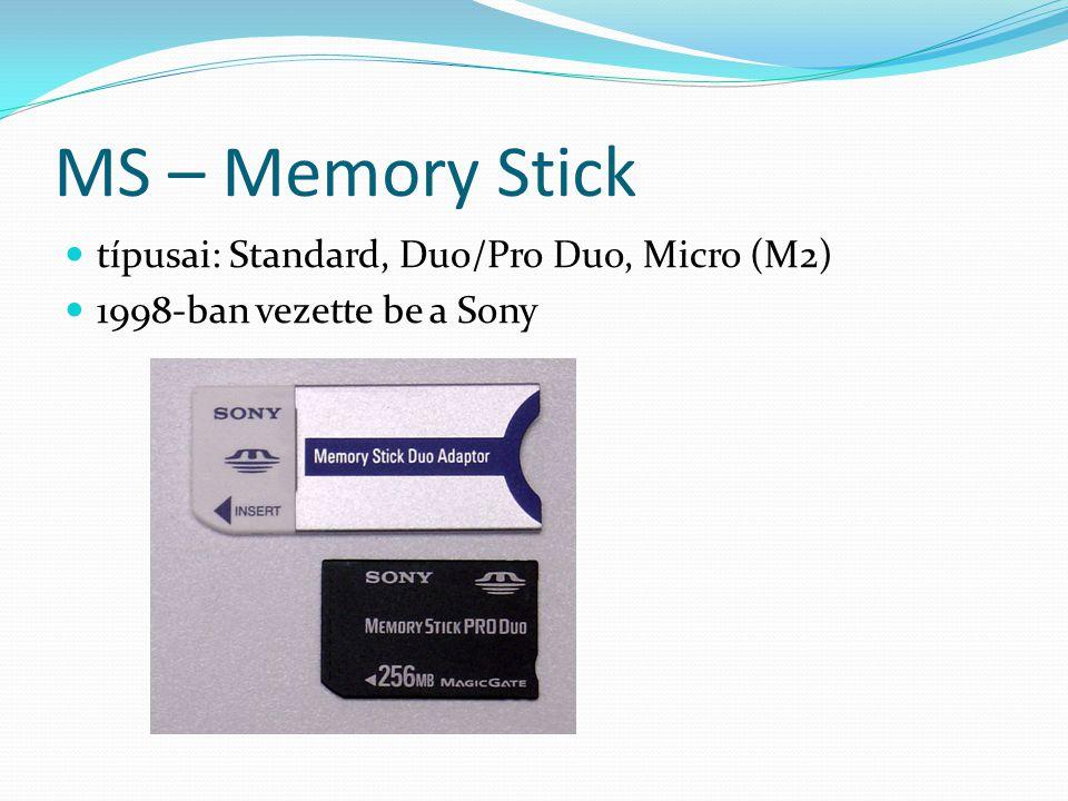 MS – Memory Stick típusai: Standard, Duo/Pro Duo, Micro (M2) 1998-ban vezette be a Sony