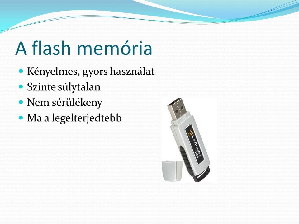A flash memória Kényelmes, gyors használat Szinte súlytalan Nem sérülékeny Ma a legelterjedtebb
