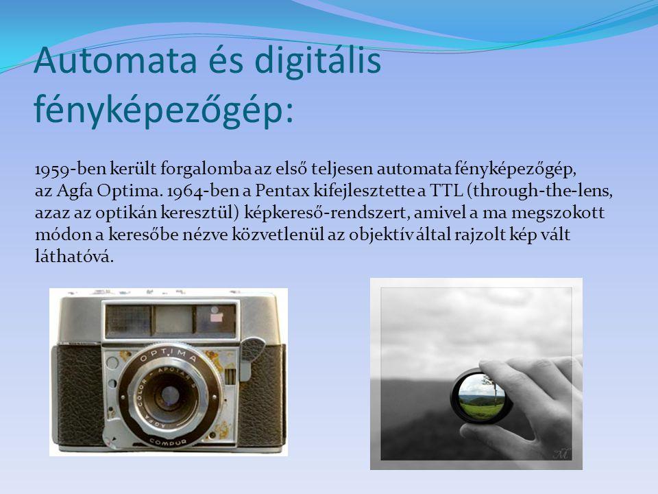 Automata és digitális fényképezőgép: 1959-ben került forgalomba az első teljesen automata fényképezőgép, az Agfa Optima. 1964-ben a Pentax kifejleszte