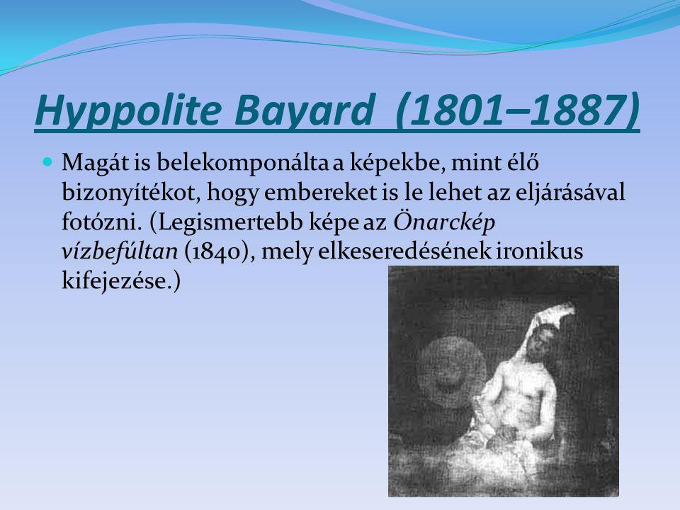 Hyppolite Bayard (1801–1887) Magát is belekomponálta a képekbe, mint élő bizonyítékot, hogy embereket is le lehet az eljárásával fotózni. (Legismerteb